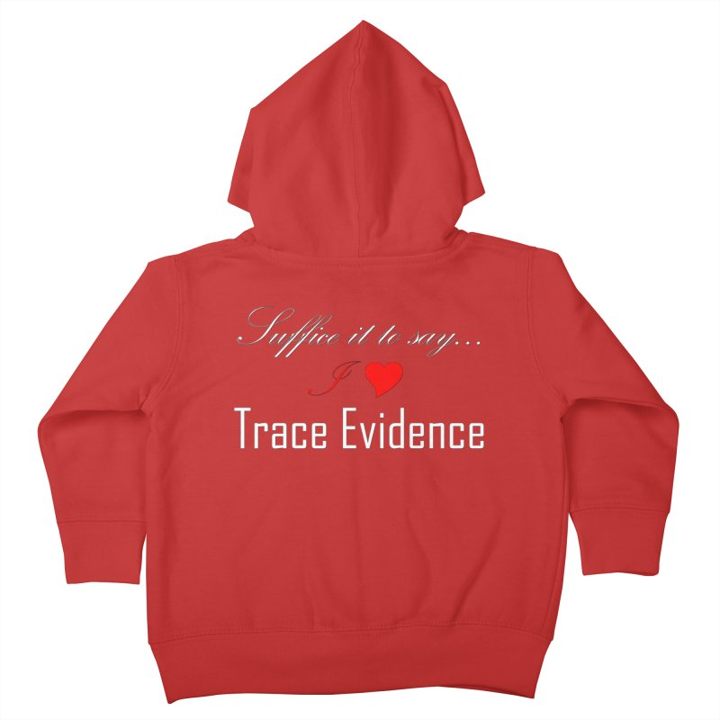 Suffice it to Say.... Kids Toddler Zip-Up Hoody by Trace Evidence - A True Crime Podcast