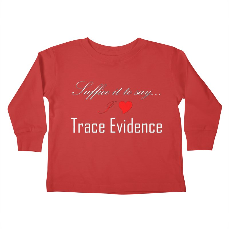 Suffice it to Say.... Kids Toddler Longsleeve T-Shirt by Trace Evidence - A True Crime Podcast