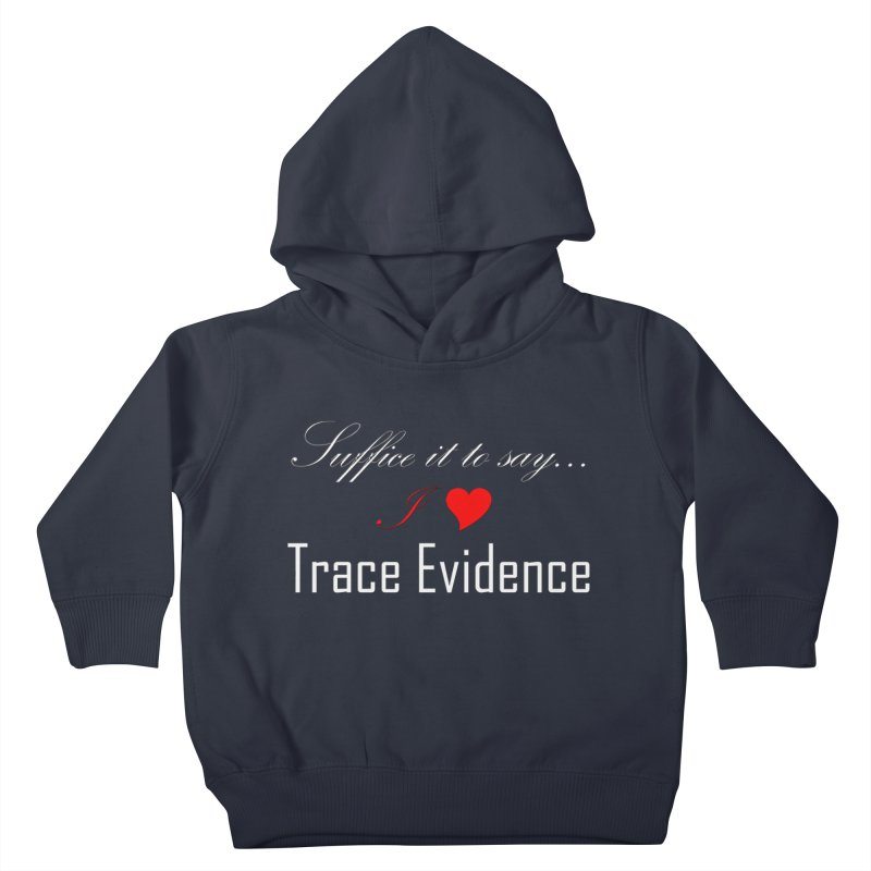 Suffice it to Say.... Kids Toddler Pullover Hoody by Trace Evidence - A True Crime Podcast