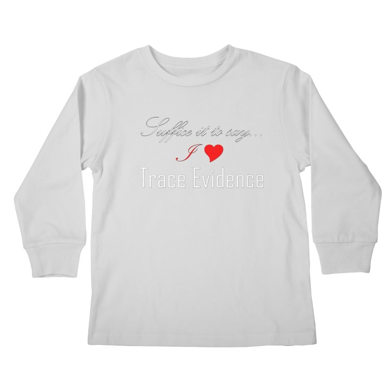 Suffice it to Say.... Kids Longsleeve T-Shirt by Trace Evidence - A True Crime Podcast