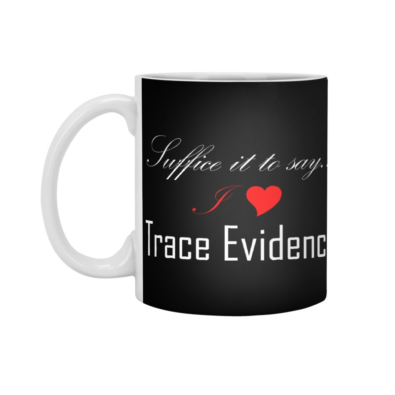 Suffice it to Say.... Accessories Standard Mug by Trace Evidence - A True Crime Podcast