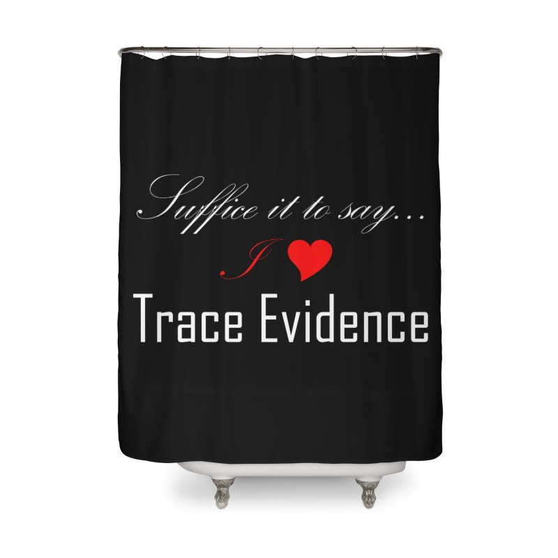 Suffice it to Say.... Home Shower Curtain by Trace Evidence - A True Crime Podcast