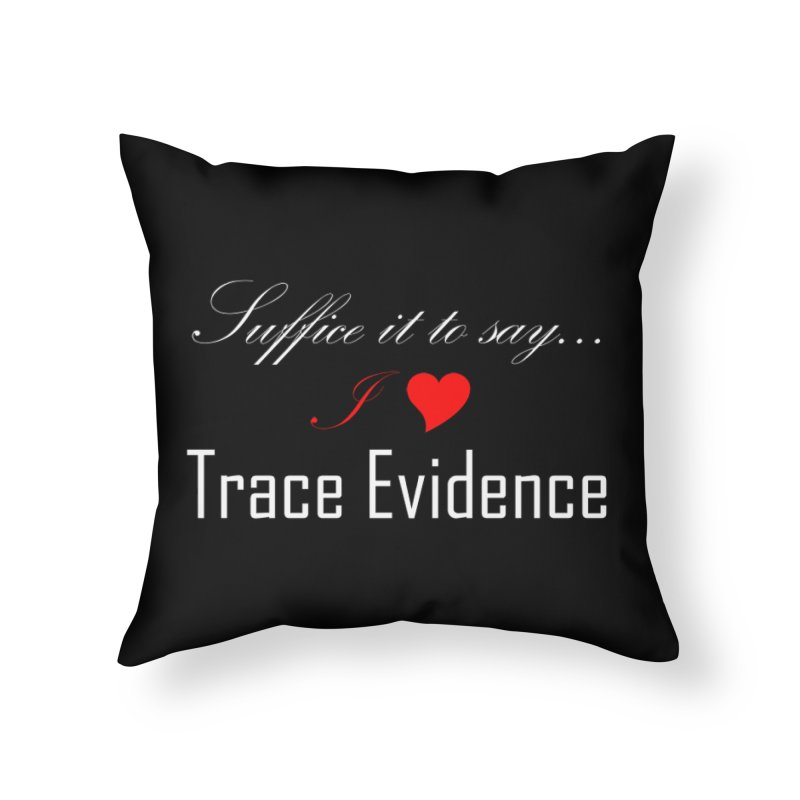Suffice it to Say.... Home Throw Pillow by Trace Evidence - A True Crime Podcast