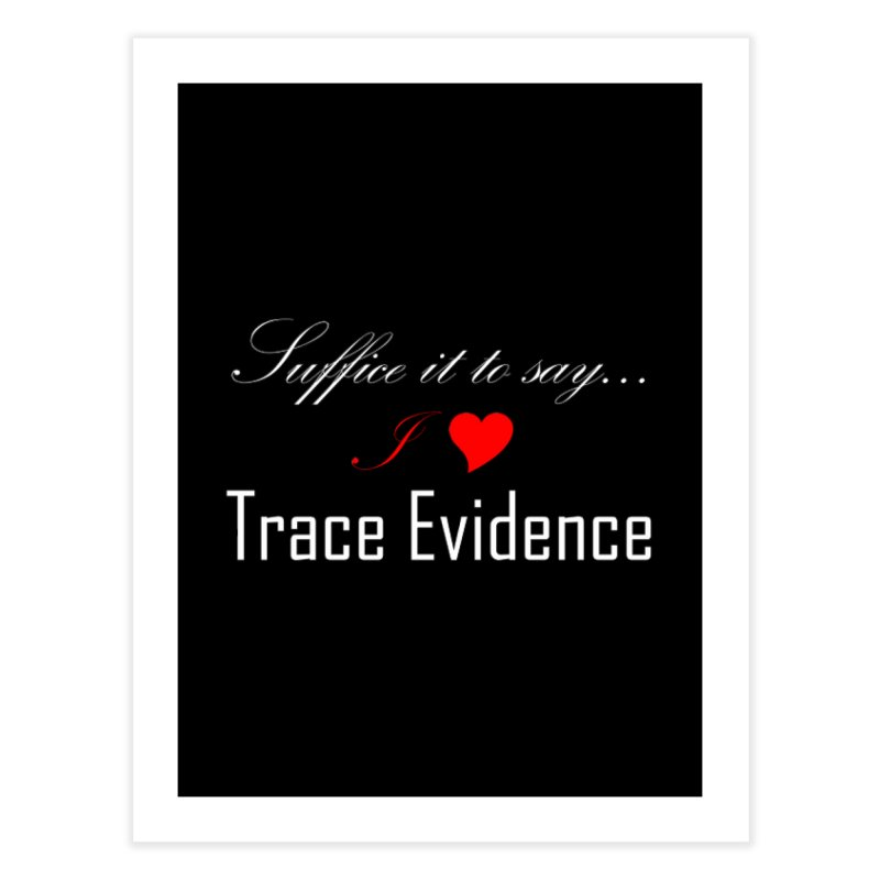 Suffice it to Say.... Home Fine Art Print by Trace Evidence - A True Crime Podcast