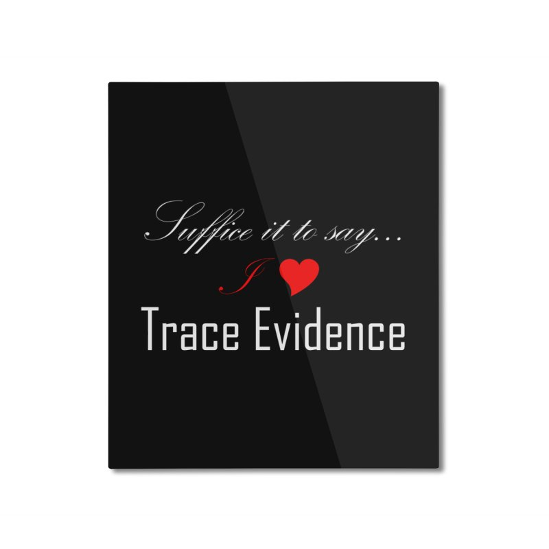 Suffice it to Say.... Home Mounted Aluminum Print by Trace Evidence - A True Crime Podcast