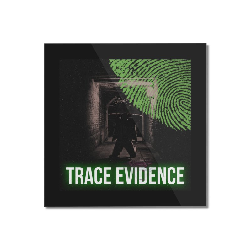 Green Logo Home Mounted Acrylic Print by Trace Evidence - A True Crime Podcast