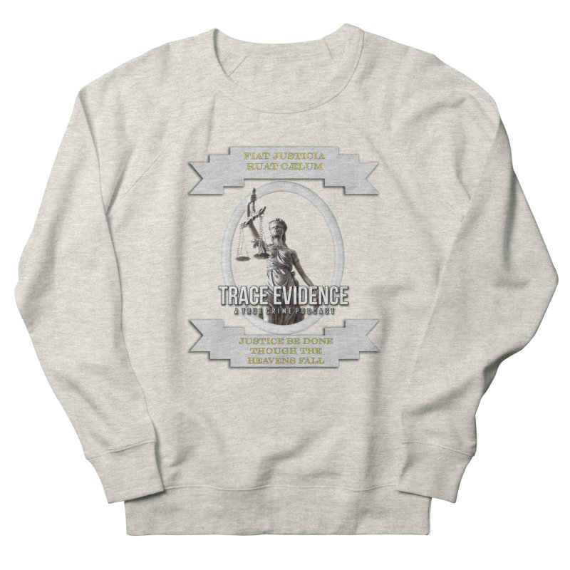Justice Women's French Terry Sweatshirt by Trace Evidence - A True Crime Podcast