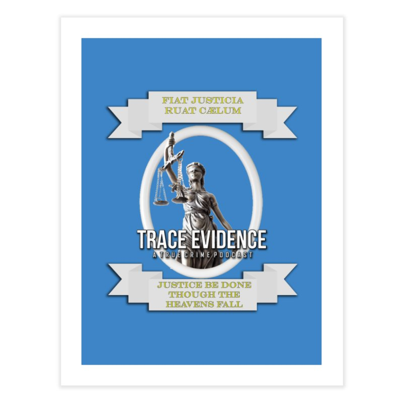 Justice Home Fine Art Print by Trace Evidence - A True Crime Podcast