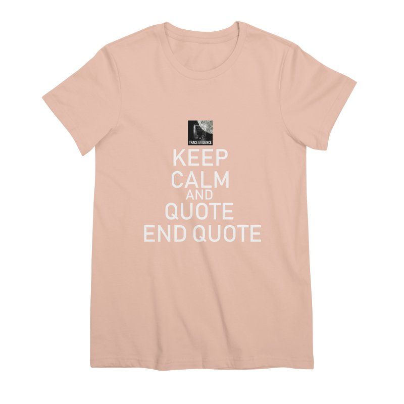 Keep Calm Women's Premium T-Shirt by Trace Evidence - A True Crime Podcast