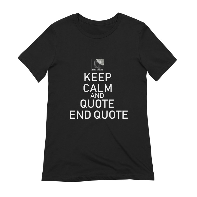 Keep Calm Women's Extra Soft T-Shirt by Trace Evidence - A True Crime Podcast