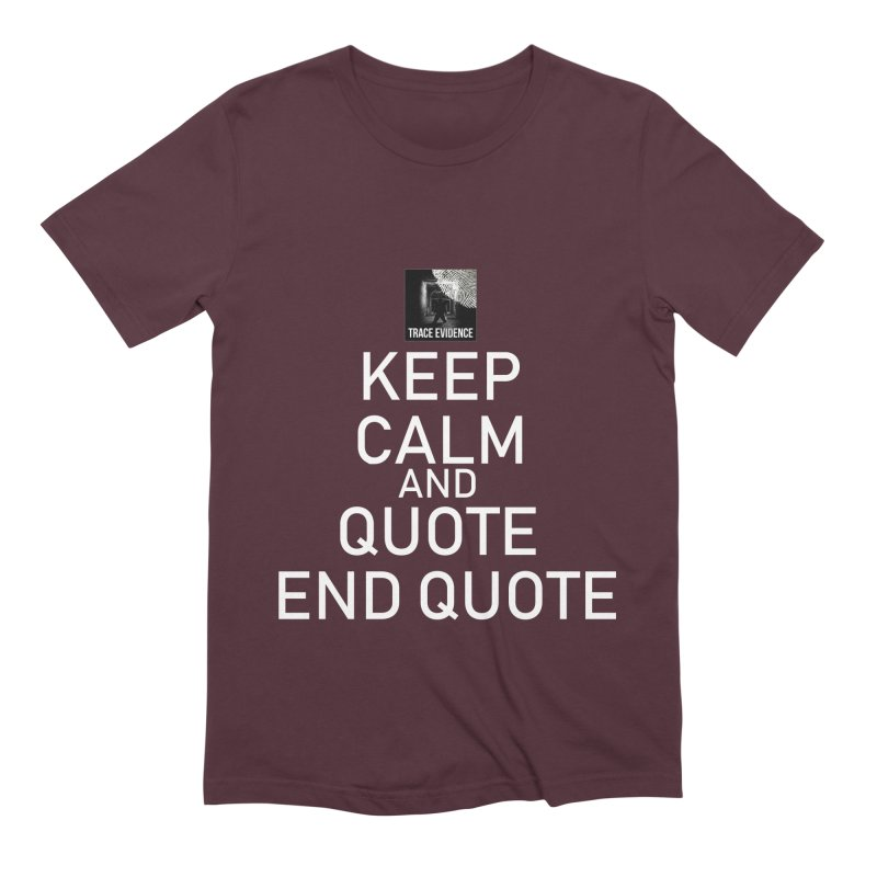 Keep Calm Men's Extra Soft T-Shirt by Trace Evidence - A True Crime Podcast