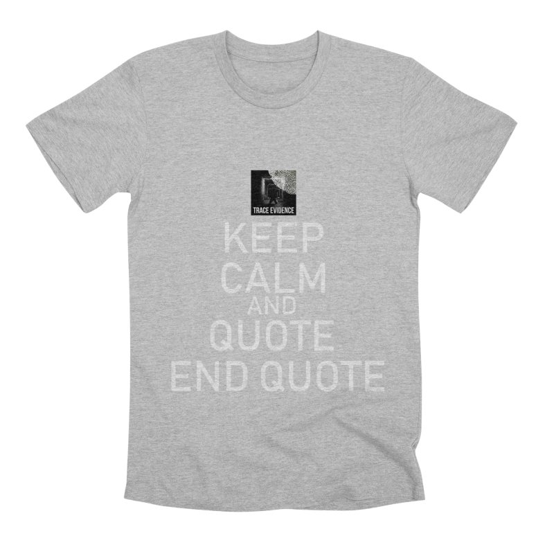 Keep Calm Men's Premium T-Shirt by Trace Evidence - A True Crime Podcast