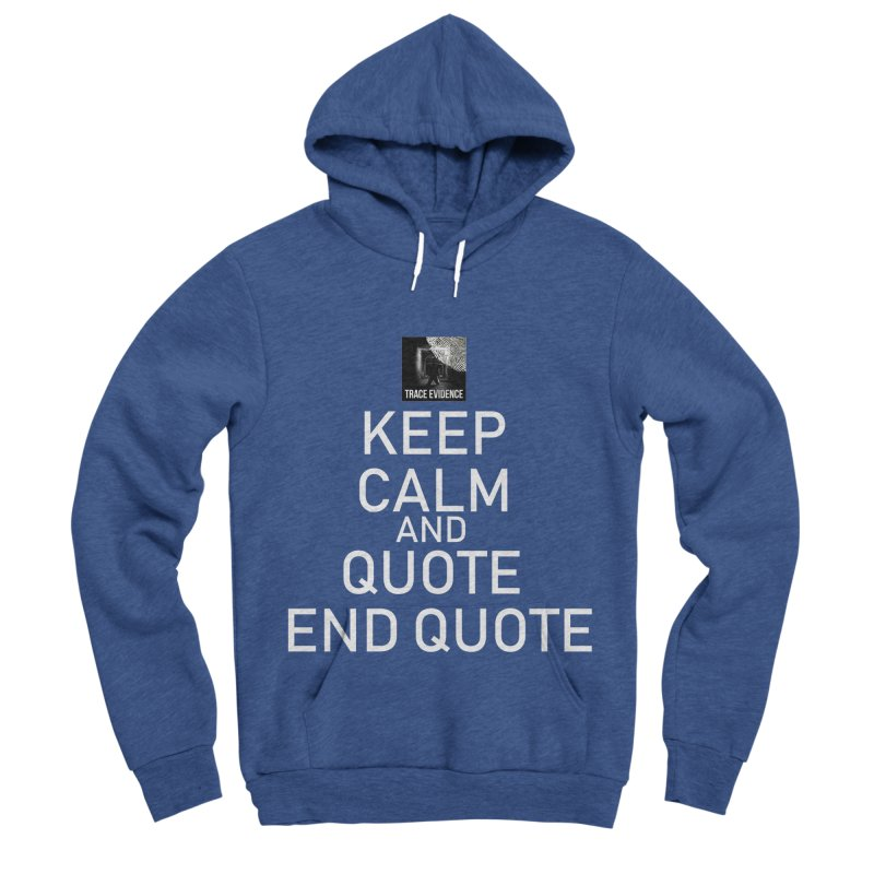 Keep Calm Men's Sponge Fleece Pullover Hoody by Trace Evidence - A True Crime Podcast