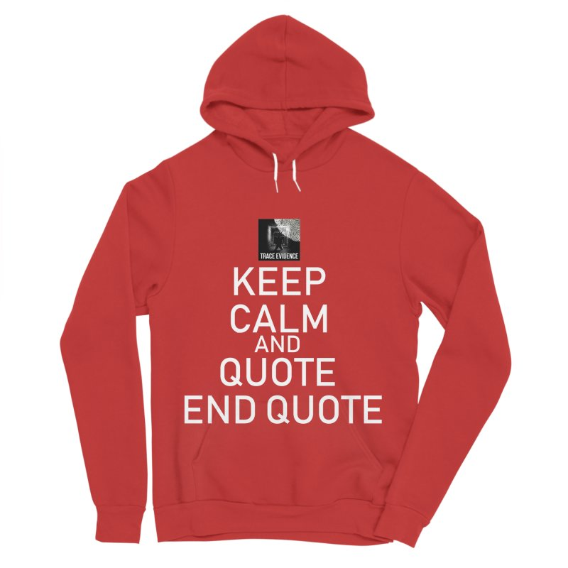 Keep Calm Women's Sponge Fleece Pullover Hoody by Trace Evidence - A True Crime Podcast
