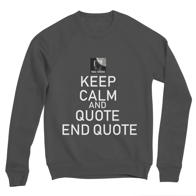 Keep Calm Women's Sponge Fleece Sweatshirt by Trace Evidence - A True Crime Podcast