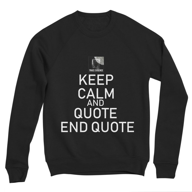 Keep Calm Men's Sponge Fleece Sweatshirt by Trace Evidence - A True Crime Podcast