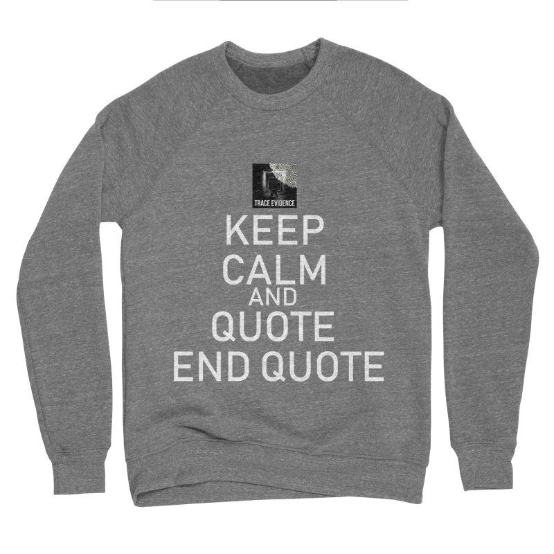 Keep Calm Women's Sponge Fleece Sweatshirt by Trace Evidence - A True Crime Podcast