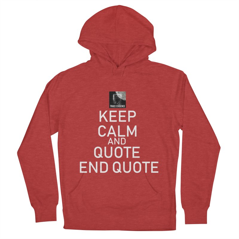 Keep Calm Women's French Terry Pullover Hoody by Trace Evidence - A True Crime Podcast