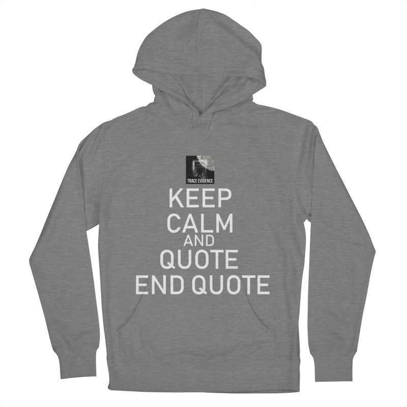 Keep Calm Men's French Terry Pullover Hoody by Trace Evidence - A True Crime Podcast