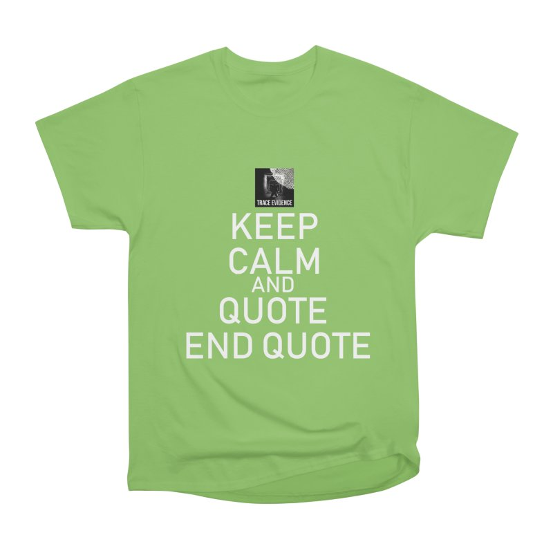 Keep Calm Women's Heavyweight Unisex T-Shirt by Trace Evidence - A True Crime Podcast