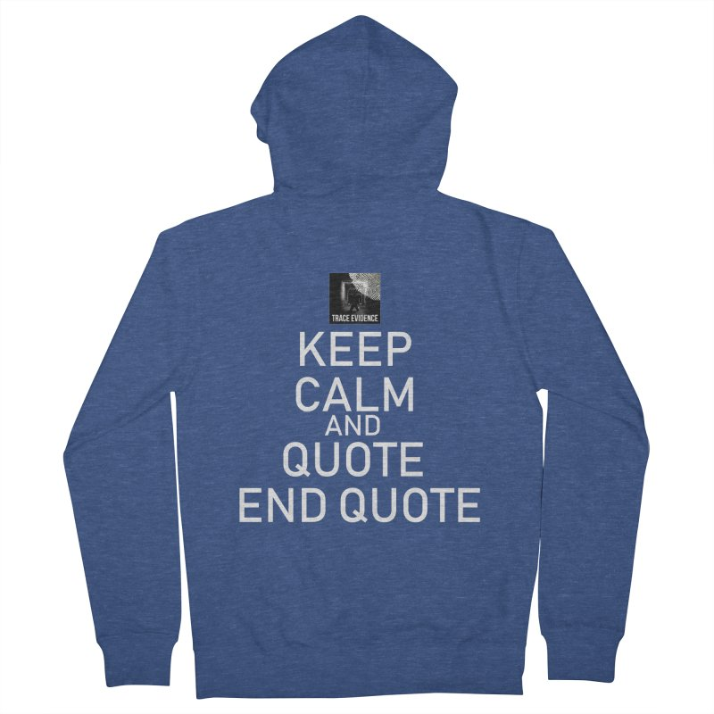 Keep Calm Women's French Terry Zip-Up Hoody by Trace Evidence - A True Crime Podcast