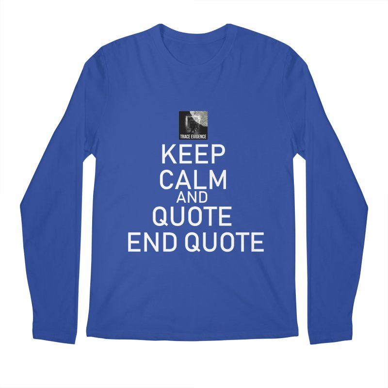 Keep Calm Men's Longsleeve T-Shirt by Trace Evidence - A True Crime Podcast