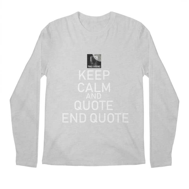 Keep Calm Men's Regular Longsleeve T-Shirt by Trace Evidence - A True Crime Podcast