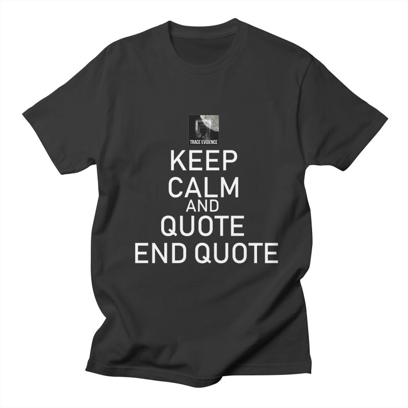 Keep Calm Men's T-Shirt by Trace Evidence - A True Crime Podcast