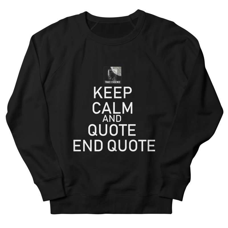 Keep Calm Women's French Terry Sweatshirt by Trace Evidence - A True Crime Podcast
