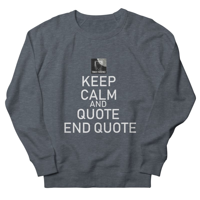 Keep Calm Men's French Terry Sweatshirt by Trace Evidence - A True Crime Podcast