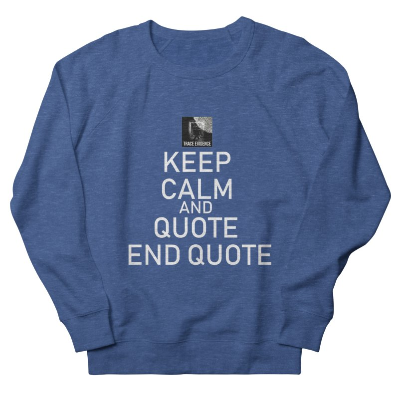 Keep Calm Men's Sweatshirt by Trace Evidence - A True Crime Podcast