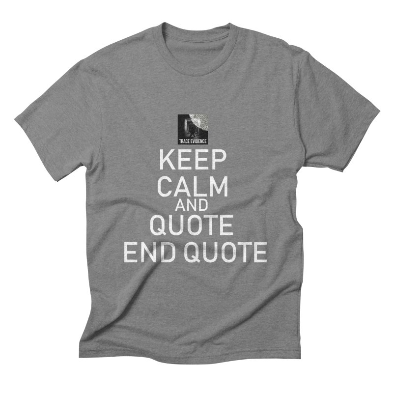 Keep Calm Men's Triblend T-Shirt by Trace Evidence - A True Crime Podcast