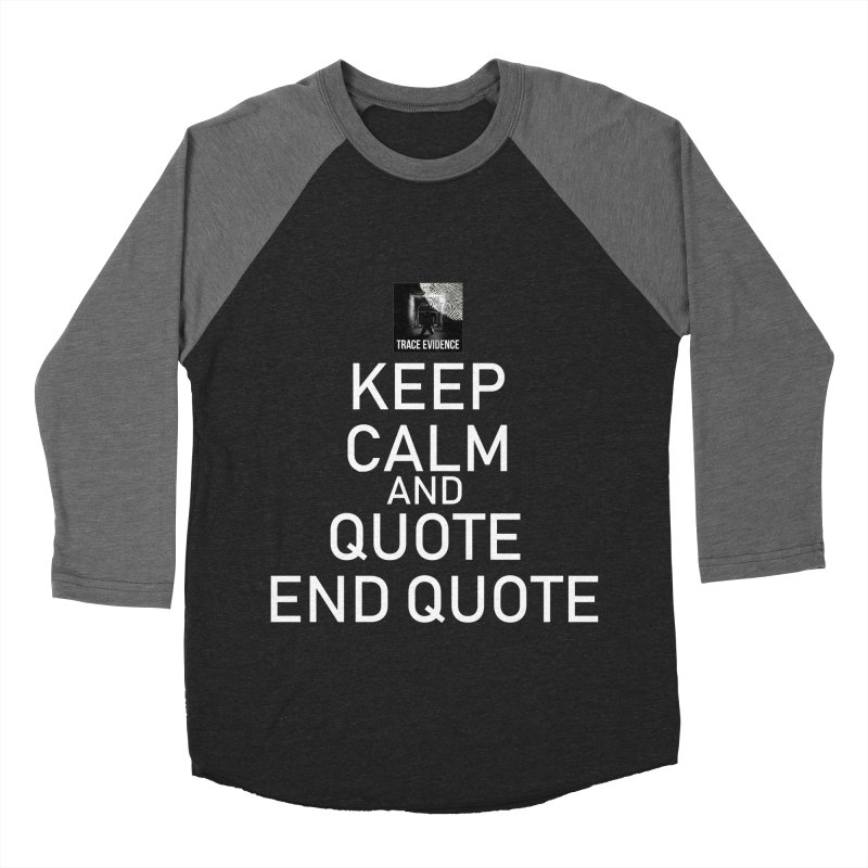 Keep Calm Women's Baseball Triblend Longsleeve T-Shirt by Trace Evidence - A True Crime Podcast