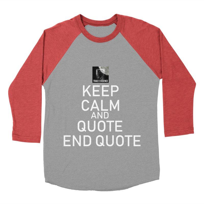 Keep Calm Men's Baseball Triblend Longsleeve T-Shirt by Trace Evidence - A True Crime Podcast