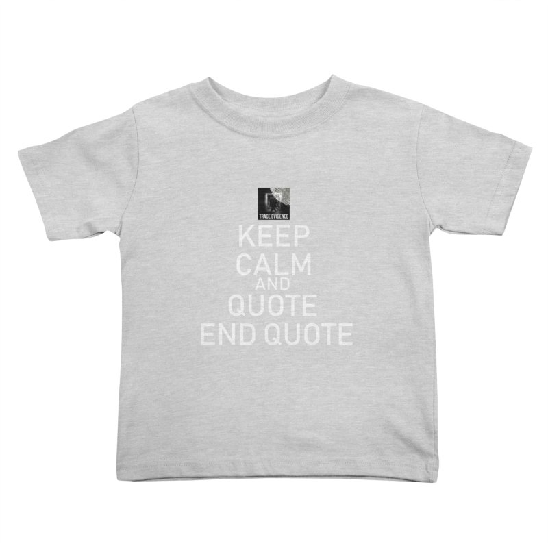 Keep Calm Kids Toddler T-Shirt by Trace Evidence - A True Crime Podcast