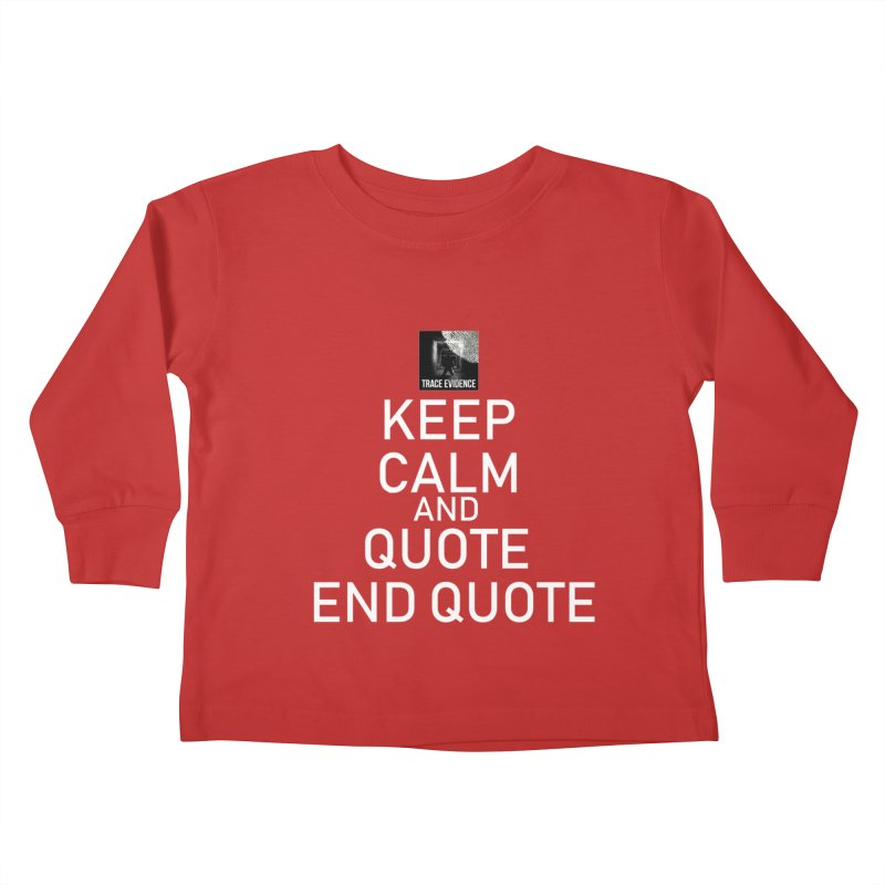 Keep Calm Kids Toddler Longsleeve T-Shirt by Trace Evidence - A True Crime Podcast