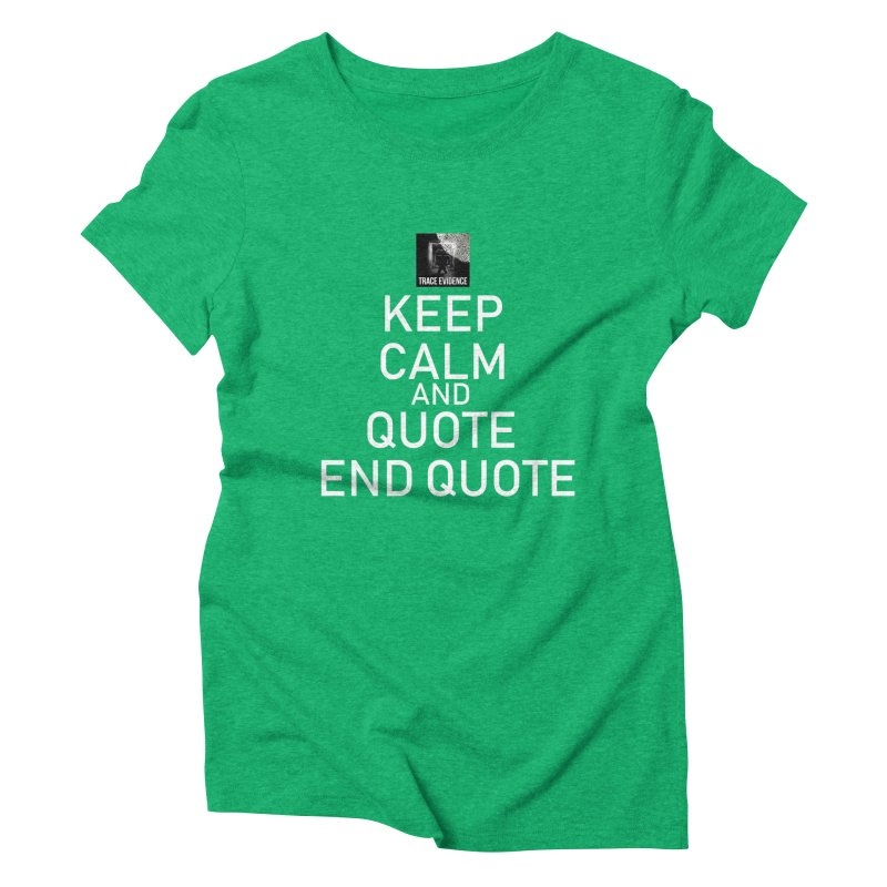 Keep Calm Women's Triblend T-Shirt by Trace Evidence - A True Crime Podcast