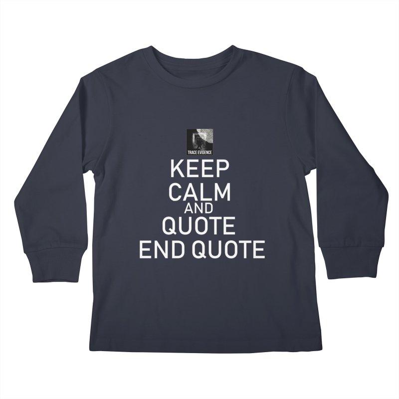 Keep Calm Kids Longsleeve T-Shirt by Trace Evidence - A True Crime Podcast