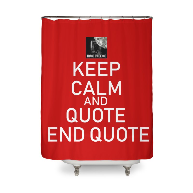Keep Calm Home Shower Curtain by Trace Evidence - A True Crime Podcast