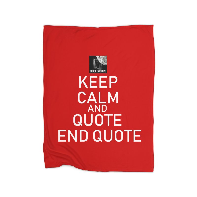 Keep Calm Home Fleece Blanket Blanket by Trace Evidence - A True Crime Podcast