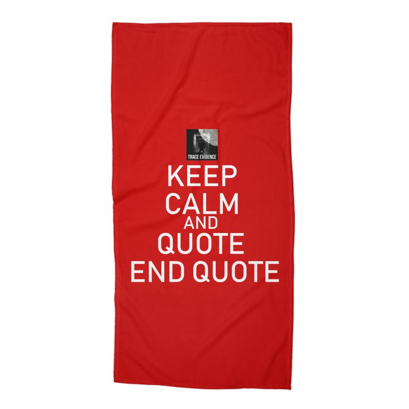 Keep Calm Accessories Beach Towel by Trace Evidence - A True Crime Podcast