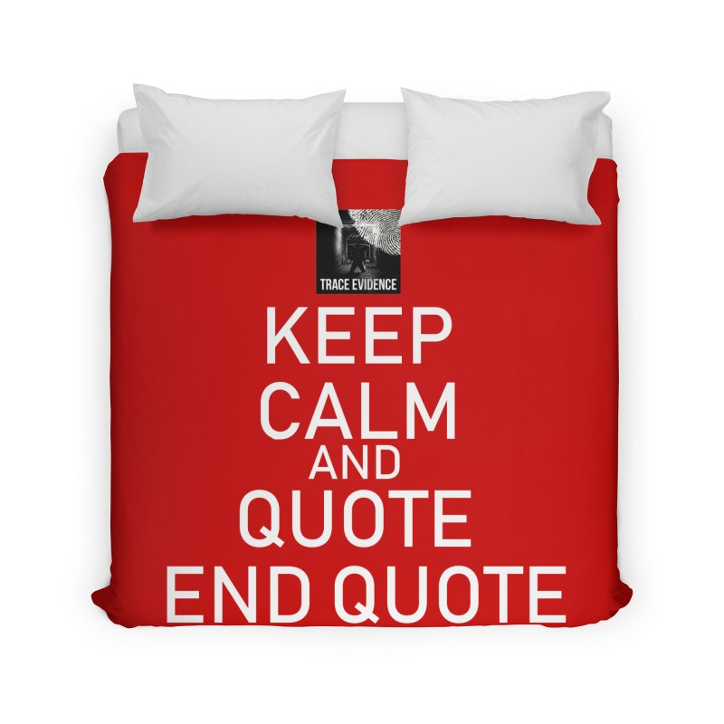 Keep Calm Home Duvet by Trace Evidence - A True Crime Podcast