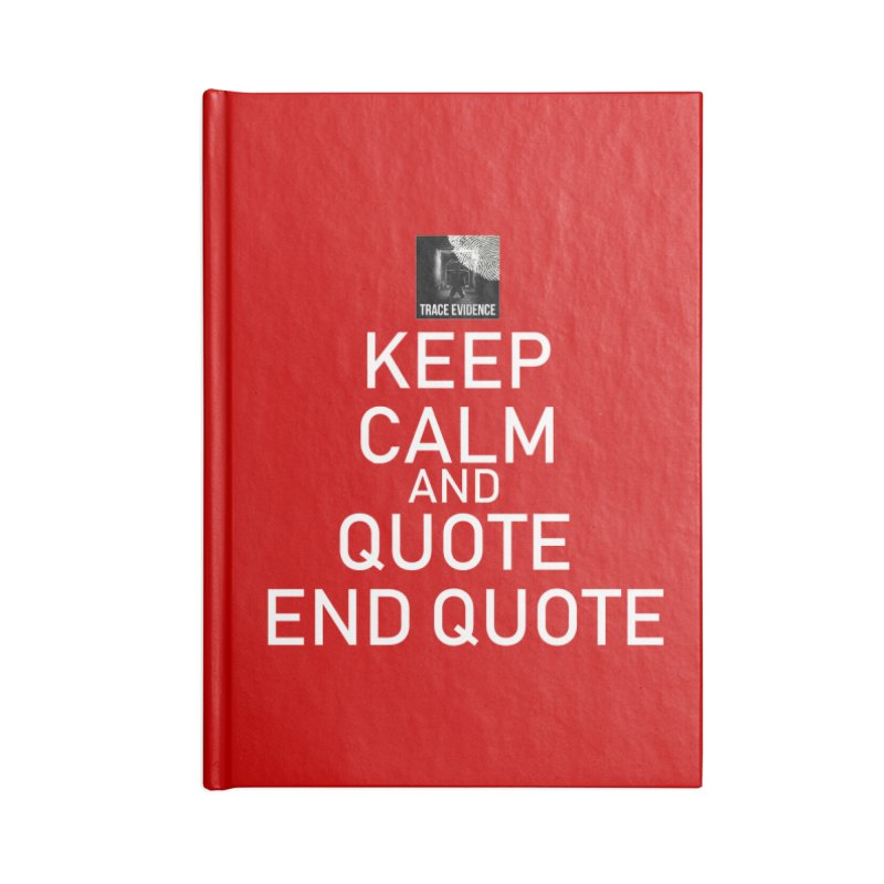 Keep Calm Accessories Lined Journal Notebook by Trace Evidence - A True Crime Podcast