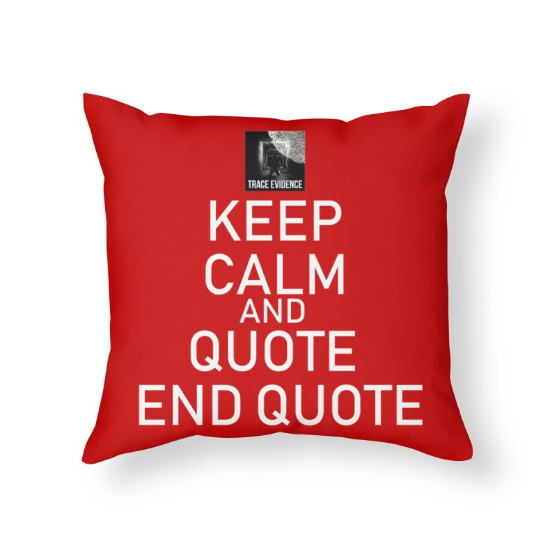 Keep Calm Home Throw Pillow by Trace Evidence - A True Crime Podcast