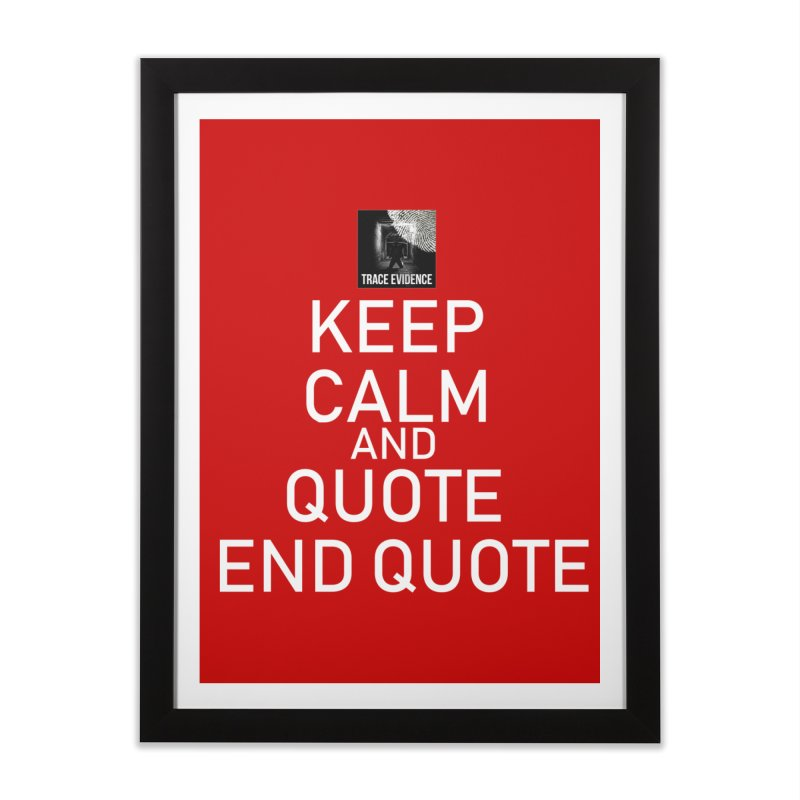 Keep Calm Home Framed Fine Art Print by Trace Evidence - A True Crime Podcast