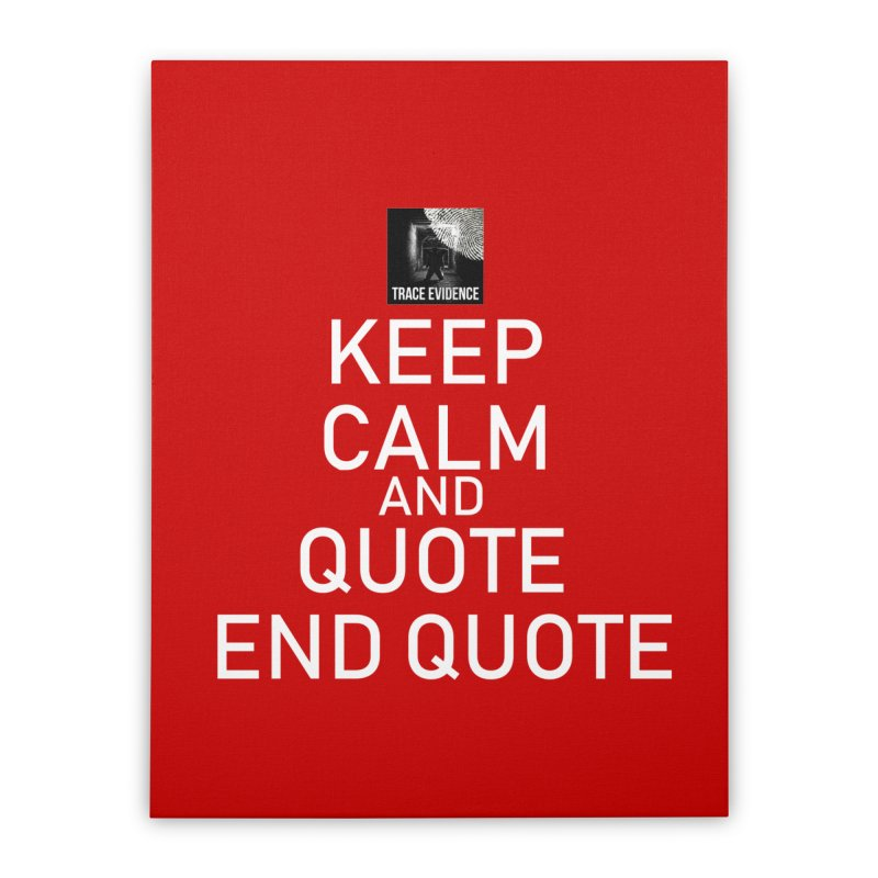 Keep Calm Home Stretched Canvas by Trace Evidence - A True Crime Podcast