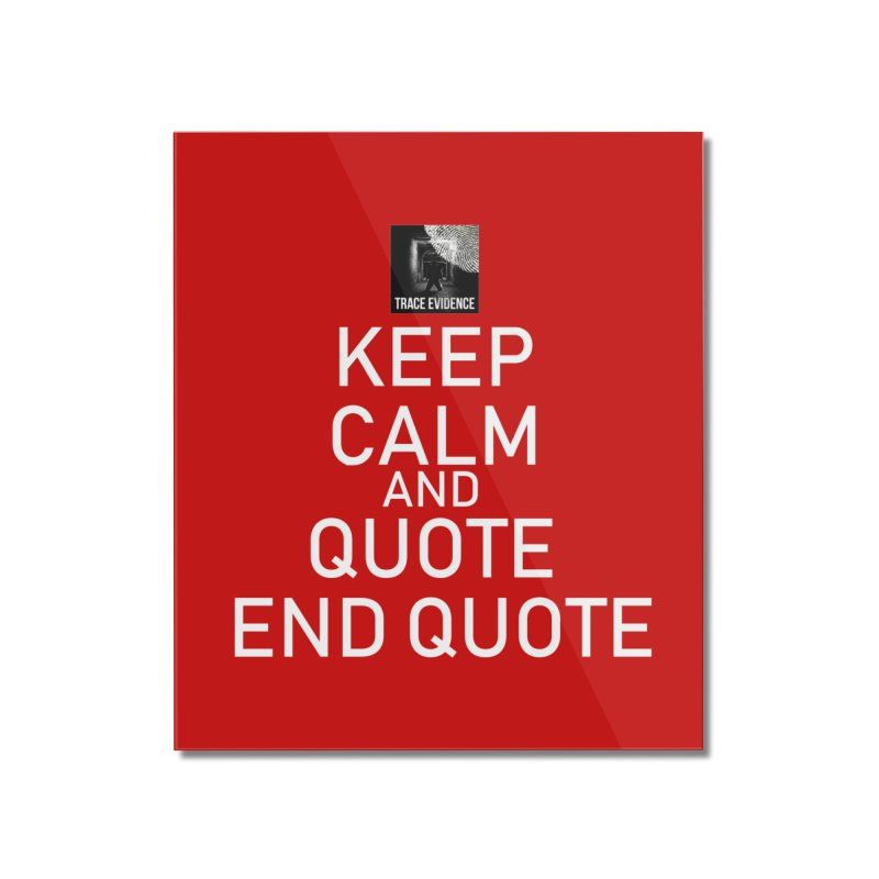 Keep Calm Home Mounted Acrylic Print by Trace Evidence - A True Crime Podcast