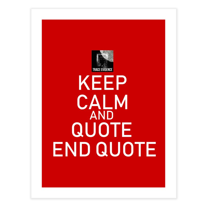 Keep Calm Home Fine Art Print by Trace Evidence - A True Crime Podcast
