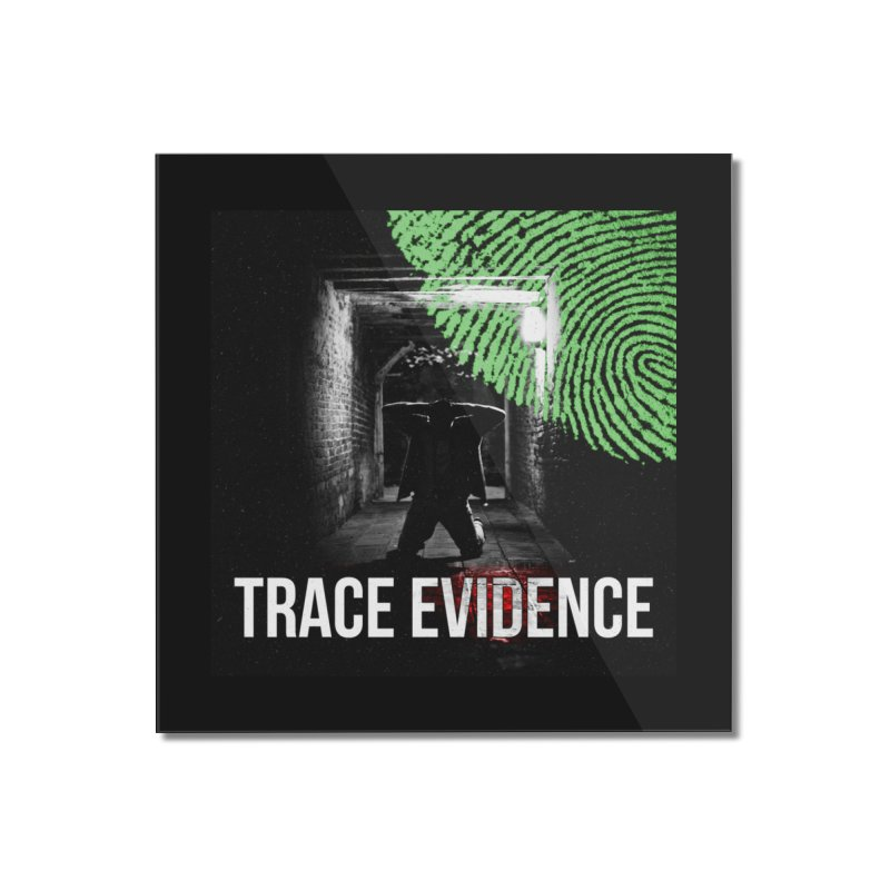 Colorized Home Mounted Acrylic Print by Trace Evidence - A True Crime Podcast