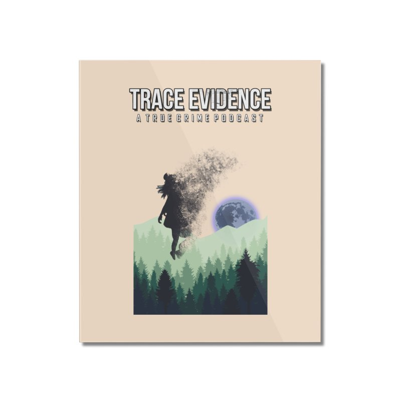 Vanishing Home Mounted Acrylic Print by Trace Evidence - A True Crime Podcast